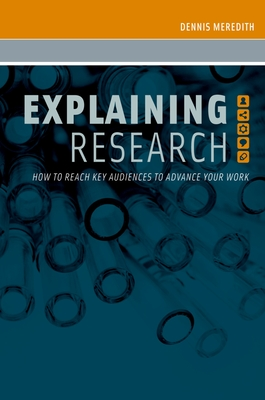 Explaining Research: How to Reach Key Audiences to Advance Your Work - Meredith, Dennis