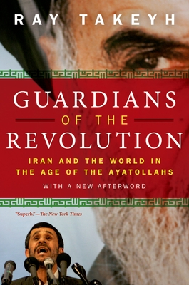 Guardians of the Revolution: Iran and the World in the Age of the Ayatollahs - Takeyh, Ray