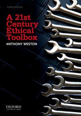 A 21st Century Ethical Toolbox - Weston, Anthony