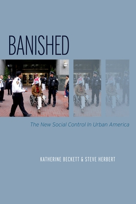 Banished: The New Social Control in Urban America - Beckett, Katherine, and Herbert, Steve