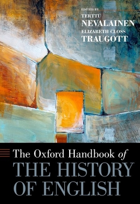 The Oxford Handbook of the History of English - Nevalainen, Terttu (Editor), and Traugott, Elizabeth Closs (Editor), and Aarts, Bas, Professor (Contributions by)