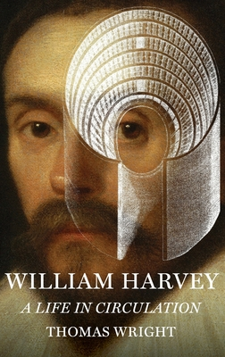 William Harvey: A Life in Circulation - Wright, Thomas