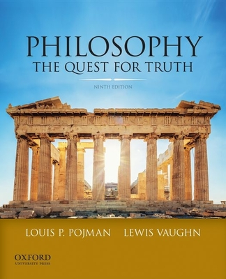 Philosophy: The Quest for Truth - Pojman, Louis P, and Vaughn, Lewis