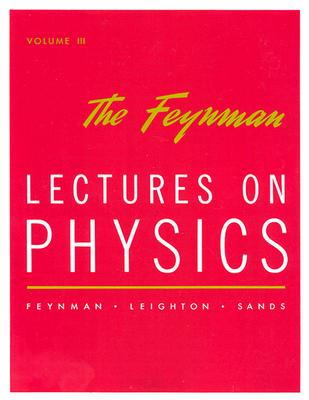 Lectures on Physics: Commemorative Issue Vol 3 - Feynman, Richard Phillips, PH.D., and Leighton, Robert B, and Sands, Matthew