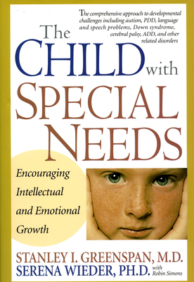 The Child with Special Needs: Encouraging Intellectual and Emotional Growth - Greenspan, Stanley I, M.D., and Wieder, Serena, Ph.D., and Simon, Robin