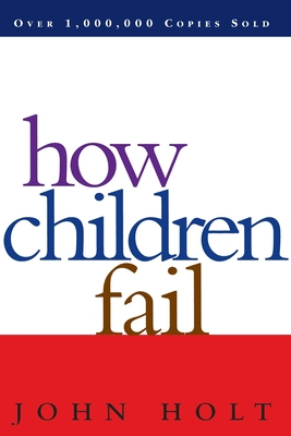 How Children Fail - Holt, John Caldwell