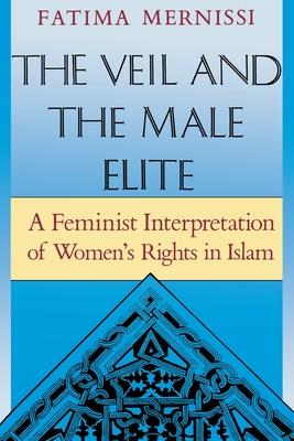 The Veil and the Male Elite: A Feminist Interpretation of Women's Rights in Islam - Mernissi, Fatema, and Mernissi, Fatima