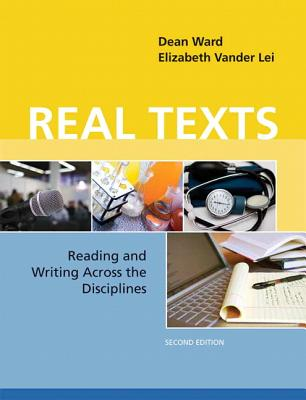 Real Texts: Reading and Writing Across the Disciplines - Ward, Dean, and Vander Lei, Elizabeth, and Vande Kopple, William J (Contributions by)