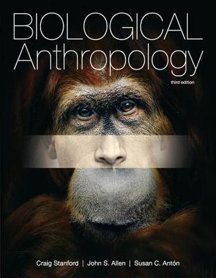 Biological Anthropology - Stanford, Craig B., and Allen, John S., and Anton, Susan C.