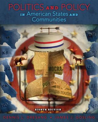 Politics and Policy in American States & Communities - Dresang, Dennis L., and Gosling, James J.