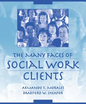 The Many Faces of Social Work Clients - Morales, Armando, and Sheafor, Bradford W