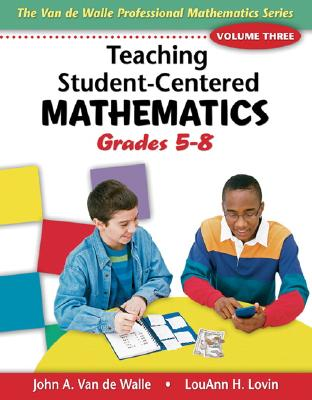 Teaching Student-Centered Mathematics: Grades 5-8 - Van de Walle, John A, and Lovin, LouAnn H