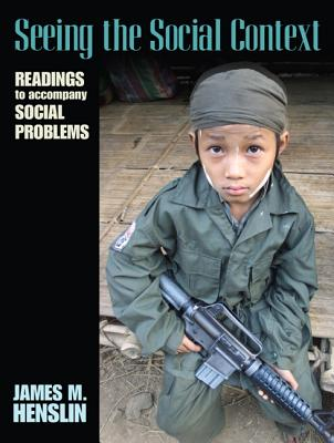 Seeing the Social Context: Readings to Accompany Social Problems - Henslin, James M