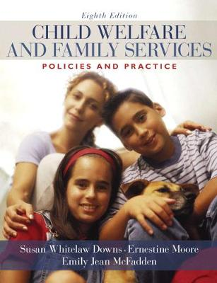 Child Welfare and Family Services: Policies and Practice - Downs, Susan Whitelaw, and Moore, Ernestine, and McFadden, Jean