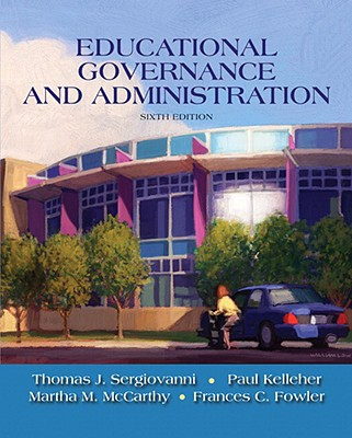Educational Governance and Administration - Sergiovanni, Thomas J, Dr., and Kelleher, Paul, and McCarthy, Martha M