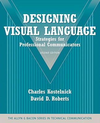 Designing Visual Language: Strategies for Professional Communicators - Kostelnick, Charles, and Roberts, David D