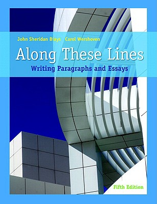 Along These Lines: Writing Paragraphs and Essays (with Mywritinglab Student Access Code Card) - Biays, John Sheridan, and Wershoven, Carol