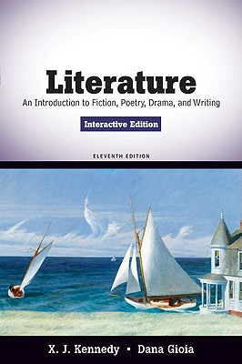 Literature: An Introduction to Fiction, Poetry, Drama, and Writing, Interactive Edition - Kennedy, X J, Mr., and Gioia, Dana