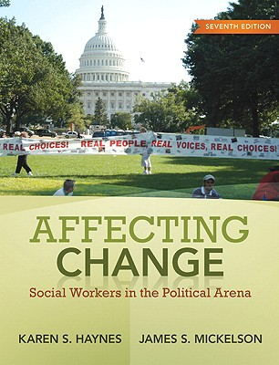 Affecting Change: Social Workers in the Political Arena - Haynes, Karen S, and Mickelson, James S
