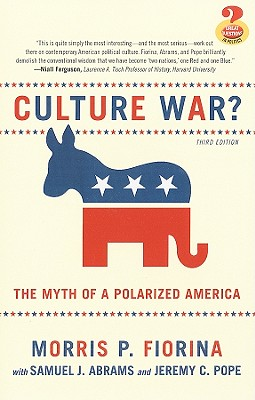 Culture War?: The Myth of a Polarized America - Fiorina, Morris P, Professor, and Abrams, Samuel J, and Pope, Jeremy C