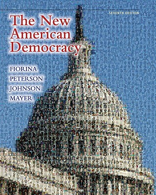 The New American Democracy - Fiorina, Morris P., and Peterson, Paul E., and Johnson, Bertram