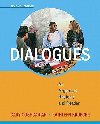Dialogues: An Argument Rhetoric and Reader - Goshgarian, Gary J., and Krueger, Kathleen