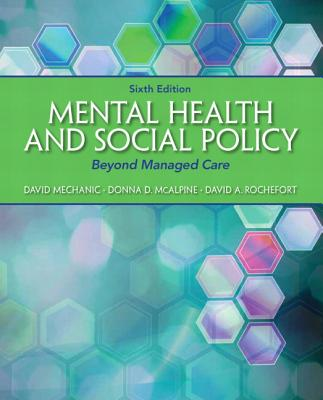 Mental Health and Social Policy: Beyond Managed Care - Mechanic, David, and McAlpine, Donna D., and Rochefort, David A.