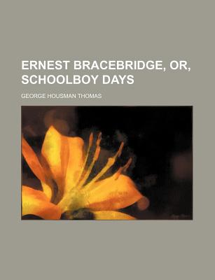 Ernest Bracebridge, Or, Schoolboy Days - Kingston, William Henry Giles