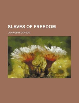 Slaves of Freedom - Dawson, Coningsby William