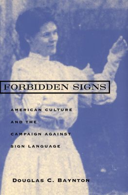 Forbidden Signs: American Culture and the Campaign Against Sign Language - Baynton, Douglas C