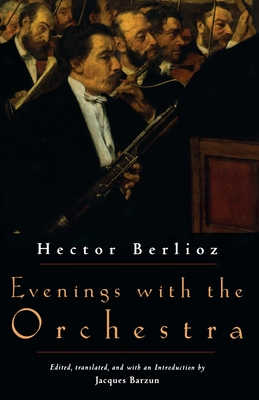 Evenings with the Orchestra - Berlioz, Hector, and Barzun, Jacques (Editor)