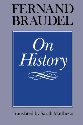 On History - Braudel, Fernand, Professor, and Matthews, Sarah, Ms. (Translated by)