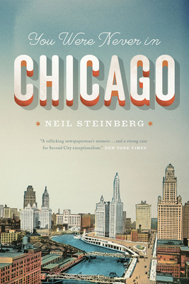 You Were Never in Chicago - Steinberg, Neil