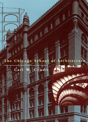 The Chicago School of Architecture: A History of Commercial and Public Building in the Chicago Area, 1875-1925 - Condit, Carl W, Professor
