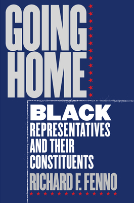 Going Home: Black Representatives and Their Constituents - Fenno, Richard F, Jr.