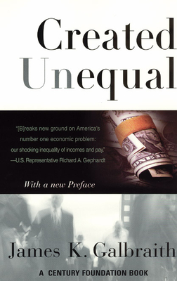 Created Unequal: The Crisis in American Pay - Galbraith, James K, Professor