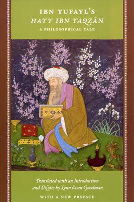 Ibn Tufayl's Hayy Ibn Yaqzan: A Philosophical Tale - Goodman, Lenn Evan (Translated by)
