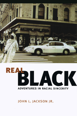 Real Black: Adventures in Racial Sincerity - Jackson, John L, Jr.