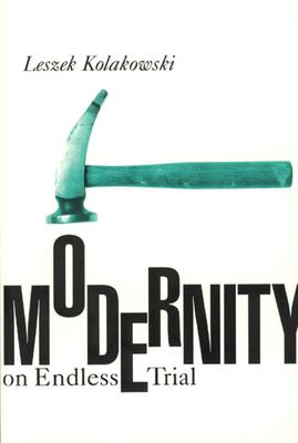 Modernity on Endless Trial - Kolakowski, Leszek, and Kolakowska, Agniezka (Translated by), and Freis, Wolfgang (Translated by)