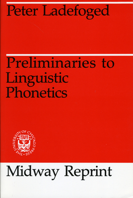 Preliminaries to Linguistic Phonetics - Ladefoged, Peter