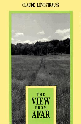 The View from Afar - Levi-Strauss, Claude, and Neugroschel, Joachim (Translated by), and Hoss, Phoebe (Translated by)