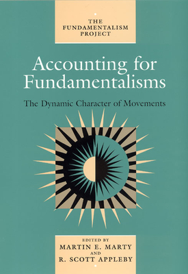 Accounting for Fundamentalisms: The Dynamic Character of Movements - Marty (Editor), and Appleby (Editor), and Appleby, R Scott (Editor)