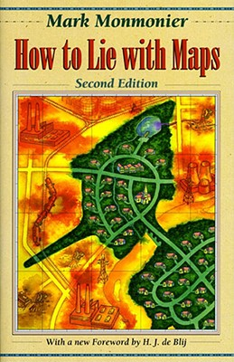 How to Lie with Maps - Monmonier, Mark S, and De Blij, Harm J (Foreword by)
