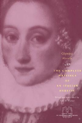 The Complete Writings of an Italian Heretic - Stewart, Susan, and Morata, Olympia Fulvia, and Parker, Holt N (Translated by)