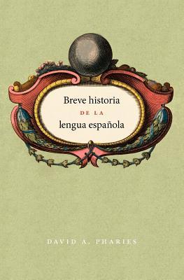 Breve Historia de la Lengua Espanola - Pharies, David A, Dr.