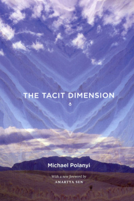The Tacit Dimension - Polanyi, and Polanyi, Michael, and Sen, Amartya, Master (Foreword by)