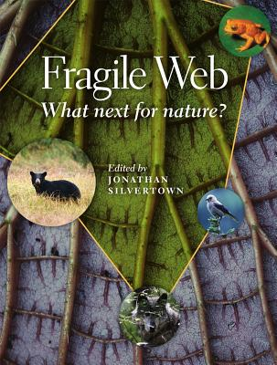 Fragile Web: What Next for Nature? - Silvertown, Jonathan W (Editor)