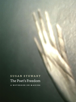The Poet's Freedom: A Notebook on Making - Stewart, Susan