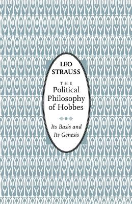 The Political Philosophy of Hobbes: Its Basis and Its Genesis - Strauss, Leo, and Sinclair, Elsa M (Translated by)