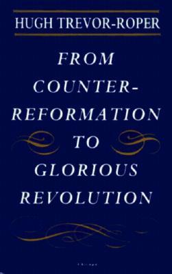From Counter-Reformation to Glorious Revolution - Trevor-Roper, H R, and Trevor-Roper, Hugh
